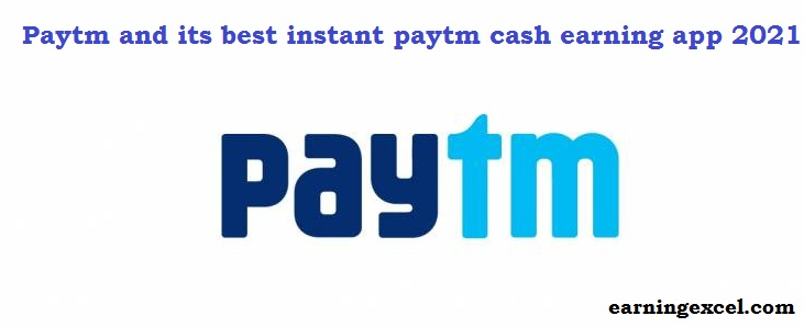 Paytm and its best instant paytm cash earning app 2021